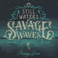 PennyLeen_StillWaterSavageWaves
